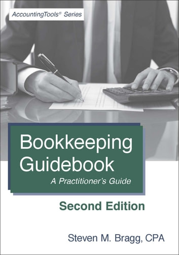 Bookkeeping Guidebook: Second Edition - A Practitioner's Guide ebook by Steven Bragg