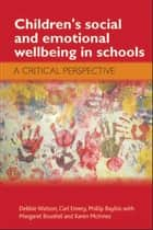 Children's social and emotional wellbeing in schools ebook by Debbie Watson,Carl Emery