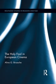 The Holy Fool in European Cinema ebook by Alina G. Birzache