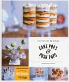 Cake pops et push pops - Les délices de Solar eBook by Véronique CAUVIN