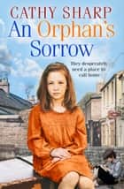 An Orphan's Sorrow (Button Street Orphans) ebook by Cathy Sharp