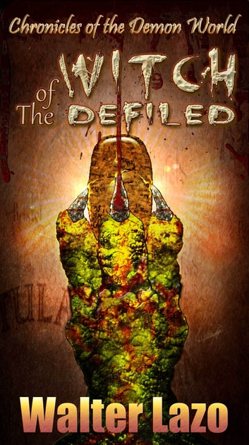 Witch of the Defiled ebook by Walter Lazo