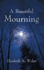 A Beautiful Mourning ebook by Elizabeth A. Weber