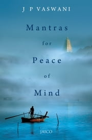 Mantras for Peace of Mind ebook by J. P. Vaswani