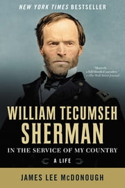 William Tecumseh Sherman: In the Service of My Country: A Life ebook by James Lee McDonough