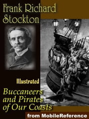 Buccaneers And Pirates Of Our Coasts.: Illustrated. (Mobi Classics) ebook by Frank R. Stockton