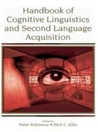 Handbook of Cognitive Linguistics and Second Language Acquisition ebook by Peter Robinson, Nick C. Ellis