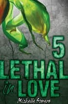 Lethal in Love: Episode 5 ebook by Michelle Somers