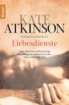 Liebesdienste - Roman ebook by Kate Atkinson, Anette Grube