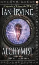 Alchymist - The Well of Echoes, Volume Three (A Three Worlds Novel) eBook by Ian Irvine