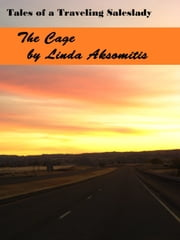 Tales of a Traveling Saleslady: The Cage ebook by Linda Aksomitis