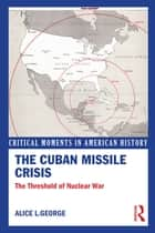 The Cuban Missile Crisis ebook by Alice George