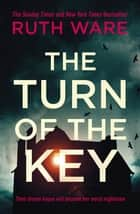 The Turn of the Key - a heart-stopping pulse-racing psychological thriller from the Sunday Times bestselling author of In A Dark Dark Wood ebook by Ruth Ware