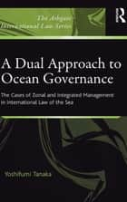 A Dual Approach to Ocean Governance ebook by Yoshifumi Tanaka