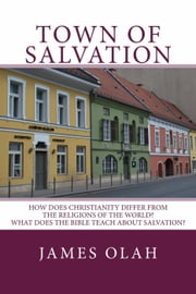 Town of Salvation - Christian Faith Series, #1 ebook by James Olah