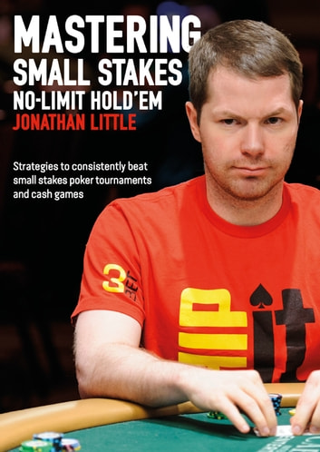 Mastering Small Stakes No Limit Holdem Ebook By Jonathan Little
