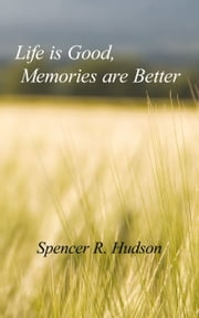 Life is Good, Memories are Better ebook by Spencer R. Hudson