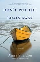 Don't Put the Boats Away - A Novel ebook by
