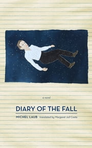 Diary of the Fall - A Novel ebook by Michel Laub, Margaret Jull Costa