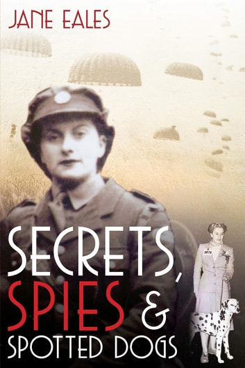 Secrets, Spies and Spotted Dogs - Unravelling mysterious family connections behind a secret adoption ebook by Jane Eales