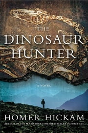 The Dinosaur Hunter - A Novel ebook by Homer Hickam