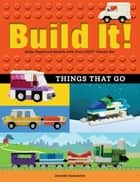 Build It! Things That Go - Make Supercool Models with Your Favorite LEGO® Parts ebook by Jennifer Kemmeter