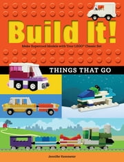 Build It! Things That Go - Make Supercool Models with Your Favorite LEGO® Parts ebook by