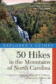 Explorer's Guide 50 Hikes in the Mountains of North Carolina (Third Edition) (Explorer's 50 Hikes) ebook by Robert L. Williams