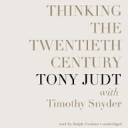 Thinking the Twentieth Century audiobook by Tony Judt, Timothy Snyder