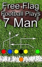 Free Flag Football Plays: 7 Man ebook by Jason Bellomy