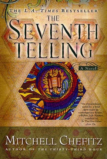 The Seventh Telling - The Kabbalah of Moeshe Kapan ebook by Mitchell Chefitz