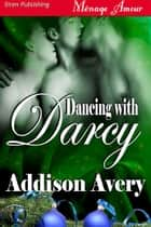 Dancing With Darcy ebook by Addison Avery