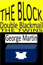 Three Stories: The Block. Double Blackmail. The Twins. ebook by George Martin
