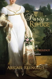 Mr. Darcy's Refuge - A Pride & Prejudice Variation ebook by Abigail Reynolds