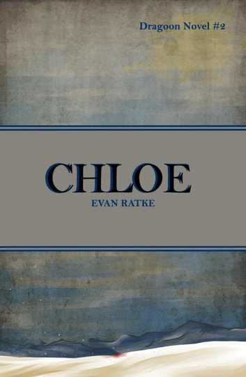 Chloe: Dragoon Novel #2 ebook by Evan Ratke