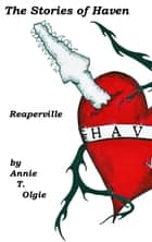 The Stories of Haven: Reaperville ebook by Annie T. Olgie
