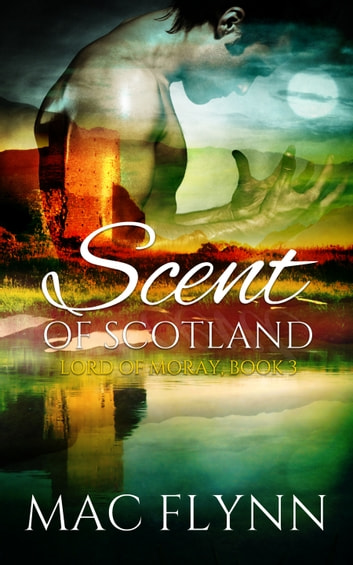 Scent of Scotland: Lord of Moray #3 ebook by Mac Flynn