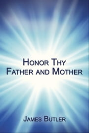 Honor Thy Father And Mother ebook by James Butler