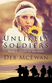 Unlikely Soldiers Book 1 (Civvy to Squaddie) - Unlikely Soldiers, #1 ebook by Deb McEwan