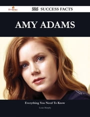 Amy Adams 226 Success Facts - Everything you need to know about Amy Adams ebook by Louis Murphy