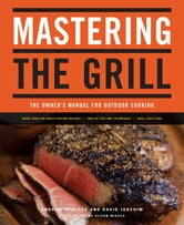 Mastering the Grill - The Owner's Manual for Outdoor Cooking ebook by David Joachim,Andrew Schloss