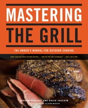 Mastering the Grill - The Owner's Manual for Outdoor Cooking ebook by David Joachim,Andrew Schloss,Alison Miksch