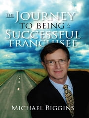 The Journey To Being A Successful Franchisee ebook by Michael Biggins