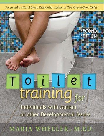 Toilet Training for Individuals with Autism or Other Developmental Issues - Second Edition ebook by Maria Wheeler