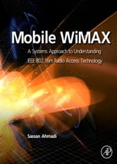 Mobile WiMAX - A Systems Approach to Understanding IEEE 802.16m Radio Access Technology ebook by Sassan Ahmadi