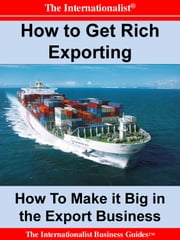 How to Get Rich Exporting - Make it Big in the Export Business ebook by Patrick W. Nee