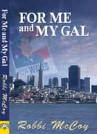 For Me and My Gal ebook by Robbi McCoy