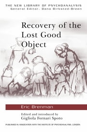 Recovery of the Lost Good Object ebook by Eric Brenman,Gigliola Fornari Spoto