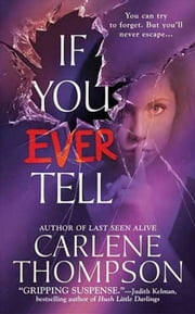 If You Ever Tell ebook by Carlene Thompson
