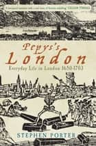 Pepyss London: Everyday Life in London 1650-1703 ebook by Stephen Porter